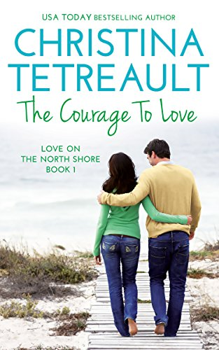 Book: The Courage To Love (Love On The North Shore Book 1) by Christina Tetreault
