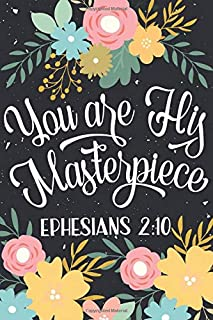 You Are His Masterpiece Ephesians 2:10: Prayer Journal For Women of God 52 Week Scripture Bible Study Planner Writing Note...