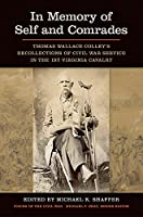 In Memory of Self and Comrades: Thomas Wallace Colley's Recollections of Civil War Service in the 1st Virginia Cavalry (Voices of the Civil War)