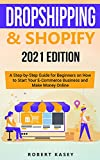 Dropshipping & Shopify: 2021 Edition - A Step-by-Step Guide for Beginners on How to Start Your E-Commerce Business and Make Money Online (Best Financial Freedom Books & Audiobooks) (English Edition)