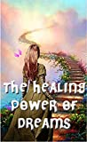 The Healing Power of Dreams: Lucid Dreaming, Dream Analysis and Meanings (English Edition)