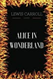 Alice in Wonderland - By Lewis Carroll : Illustrated - CreateSpace Independent Publishing Platform - 27/10/2016