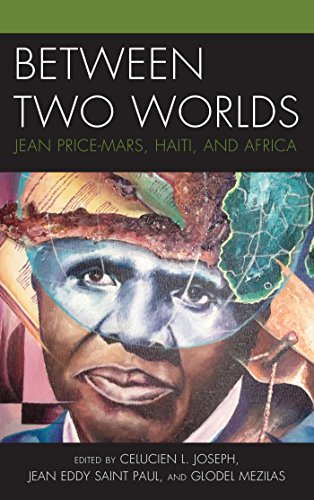 Between Two Worlds: Jean Price-Mars, Haiti, and Africa (Black Diasporic Worlds: Origins...