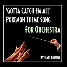 Gotta Catch Em All For Orchestra Tribute To Pokemon Theme Song Single