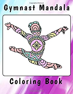 Gymnast Mandala Coloring Book: Gymnastics Gift Idea for Girls - Gymnast Mandalas and Sketch Pages With Bonus 10 Mandala Coloring Pages