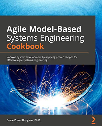 Agile Model-Based Systems Engineering Cookbook: Improve system development by applying proven recipes for effective agile systems engineering (English Edition)