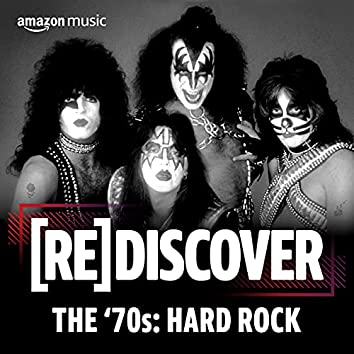 REDISCOVER The '70s: Hard Rock