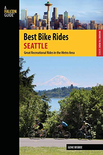 Best Bike Rides Seattle: Great Recreational Rides in the Metro Area, 1st Edition (Falcon Guides: Best Bike Rides)