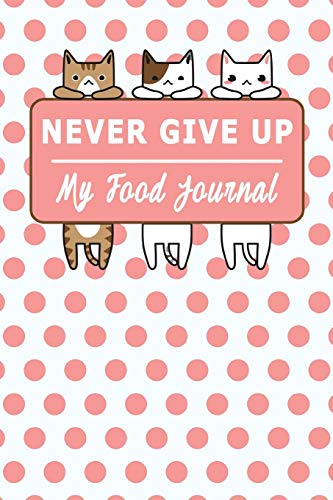 Never Give Up : My Daily Food Journal - 60 Days Food Journal...
