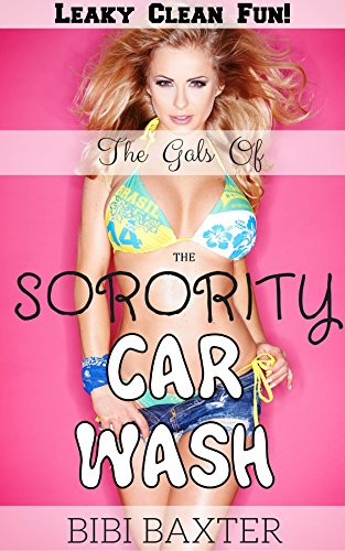 The Gals of the Sorority Car Wash: Leaky Clean Fun!: Another Wet and Creamy Adventure (English Edition)