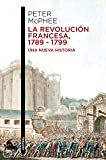 La Revolución Francesa, 1789-1799: Una nueva historia (Contemporánea)