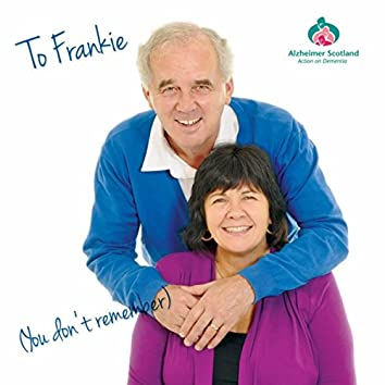 To Frankie (You Don't Remember)