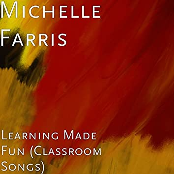 Learning Made Fun (Classroom Songs)