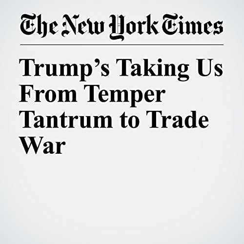 Trump's Taking Us From Temper Tantrum to Trade War copertina