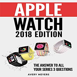 Apple Watch 2018 Edition: The Answer to All Your Series 3 Questions audiobook cover art