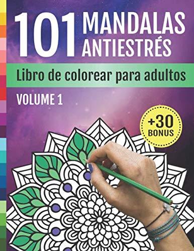 101 Mandalas Antiestrés: Libro De Colorear Para Adultos: 101 Diseños de Mandalas y Flores para la relajación, la meditación, el alivio del estrés, Arte-terapia | Cuaderno de Actividades para Adultos