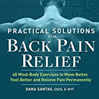 Practical Solutions for Back Pain Relief: 40 Mind-Body Exercises to Move Better, Feel Better, and Relieve Pain Permanently Front Cover