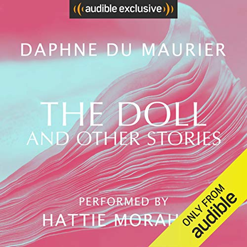 The Doll and Other Stories                   By:                                                                                                                                 Daphne du Maurier                               Narrated by:                                                                                                                                 Hattie Morahan                      Length: 6 hrs and 21 mins     13 ratings     Overall 3.8