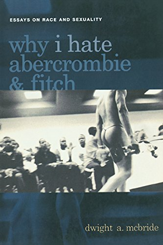 Why I Hate Abercrombie & Fitch: Essays On Race and Sexuality (Sexual...