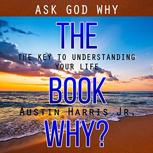 The Book Why?: Ask God Why Audiobook By Austin Harris cover art