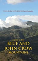 The Natural History Society of Jamaica: Guide to the Blue And John Crow Mountains