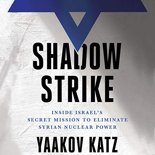 Shadow Strike     Inside Israel's Secret Mission to Eliminate Syrian Nuclear Power              By:                                                                                                                                 Yaakov Katz                               Narrated by:                                                                                                                                 Christopher Lane                      Length: 8 hrs and 2 mins     9 ratings     Overall 4.7