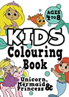 Kids Colouring Book: UNICORN, PRINCESS & MERMAID Ages 4-8. Fun, easy, pretty, cool colouring activity workbook for boys & girls aged 4-6, 3-8, 3-5, 6-8