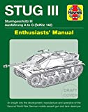 STUG III Sturmgeschutz III Ausfuhrung A to G (SdKfz 142) Enthusiasts' Manual: An insight into the development, manufacture and operation of the Second ... German mobile assault gun and tank destroyer