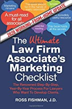 The Ultimate Law Firm Associate's Working-From-Home Marketing Checklist: The Renowned Step-By-Step, Year-by-Year Process For Lawyers Who Want To Develop Clients