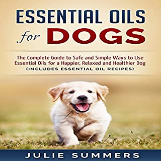 Essential Oils for Dogs     The Complete Guide to Safe and Simple Ways to Use Essential Oils for a Happier, Relaxed and Healthier Dog               By:                                                                                                                                 Julie Summers                               Narrated by:                                                                                                                                 Andrea Tuszynski                      Length: 1 hr and 26 mins     1 rating     Overall 5.0