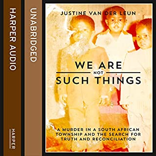We Are Not Such Things     A Murder in a South African Township and the Search for Truth and Reconciliation              By:                                                                                                                                 Justine van der Leun                               Narrated by:                                                                                                                                 Laurel Lefkow                      Length: 17 hrs and 22 mins     5 ratings     Overall 4.0