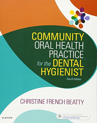 Compare Textbook Prices for Community Oral Health Practice for the Dental Hygienist, 4e 4 Edition ISBN 9780323355254 by Beatty, Christine French