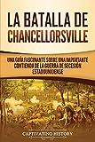 La batalla de Chancellorsville: Una guía fascinante sobre una importante contienda de la guerra de Secesión estadounidense