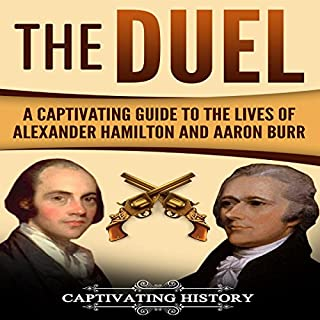 The Duel: A Captivating Guide to the Lives of Alexander Hamilton and Aaron Burr audiobook cover art