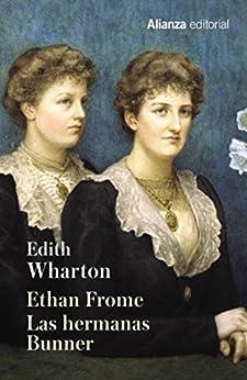 Ethan Frome. Las hermanas Bunner (13/20) de [Edith Wharton, José Luis López Muñoz]