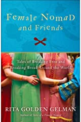 Female Nomad and Friends: Tales of Breaking Free and Breaking Bread Around the World Kindle Edition