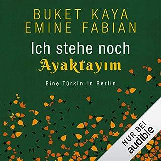 Ich stehe noch - AYAKTAYIM     Eine Türkin in Berlin              Autor:                                                                                                                                 Buket Kaya,                                                                                        Emine Fabian                               Sprecher:                                                                                                                                 Yesim Meisheit                      Spieldauer: 8 Std. und 2 Min.     7 Bewertungen     Gesamt 4,3