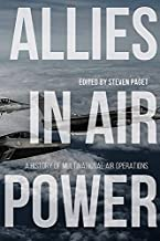 Allies in Air Power: A History of Multinational Air Operations (Aviation & Air Power)