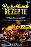 Bratschlauch - Rezepte, Das Bratschlauch - Kochbuch, 66 Schmackhafte Rezepte: Einfach und schnell...