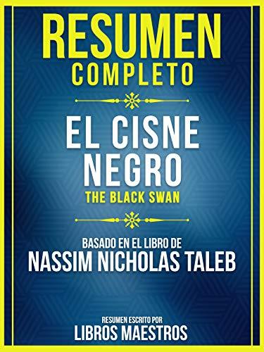 Resumen Completo: El Cisne Negro (The Black Swan) - Basado En El Libro De Nassim Nicholas Taleb