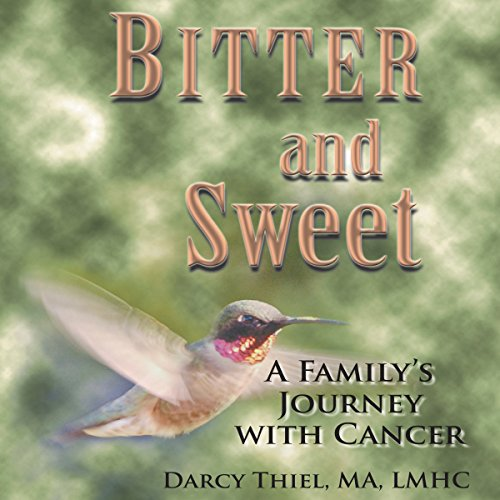 Bitter and Sweet: A Family's Journey with Cancer audiobook cover art