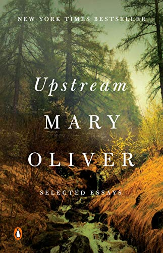 Compare Textbook Prices for Upstream: Selected Essays Reprint Edition ISBN 9780143130086 by Oliver, Mary