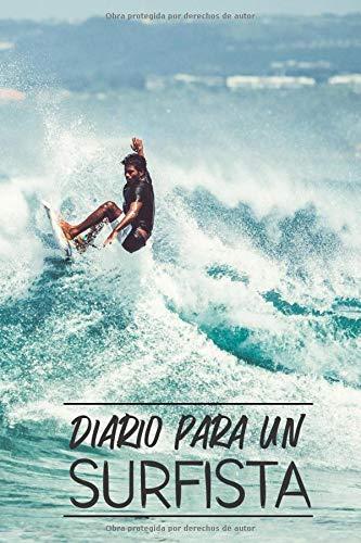 Diario Para Un Surfista: Cuaderno de Surf para Registrar tus...