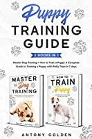 Puppy Training Guide (2 Books in 1): Master Dog Training + How to Train a Puppy A Complete Guide to Training a Puppy with Potty Train in 7 days