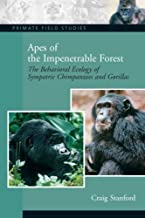 Apes of the Impenetrable Forest: The Behavioral Ecology of Sympatric Chimpanzees and Gorillas (Primate Field Studies) by Craig Stanford (2007-01-04)