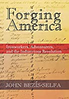 Forging America: Ironworkers, Adventurers, and the Industrious Revolution