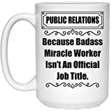 Tea cup Funny Saying Because Badass Public Relations Isnt An Job Title White Coffee Mug 15oz 270RXP