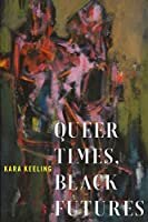 Queer Times, Black Futures (Sexual Cultures)