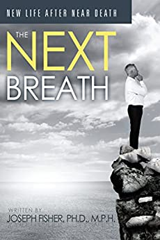 The Next Breath: New Life After Near Death by [Joseph Fisher]