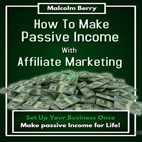 How to Make Passive Income with Affiliate Marketing audiobook cover art